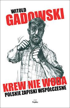Recenzja książki Krew nie woda. Polskie zapiski współczesne - Witold Gadowski