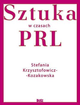 Recenzja książki Sztuka w czasach PRL - Stefania Krzysztofowicz-Kozakowska
