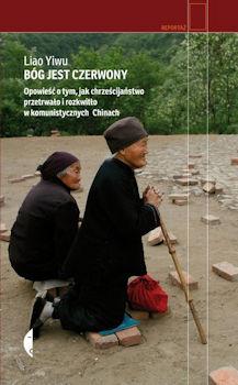 Recenzja książki Bóg jest czerwony. Opowieść o tym, jak chrześcijaństwo przetrwało i rozkwitło w komunistycznych Chinach - Liao Yiwu