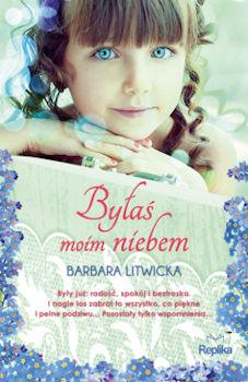 Recenzja książki Byłaś moim niebem - Barbara Litwicka