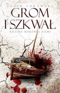 Recenzja książki Kraina Martwej Ziemi. Tom II. Grom i Szkwał - Jacek Łukawski