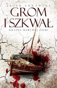 Kraina Martwej Ziemi. Tom II. Grom i Szkwał - Jacek Łukawski