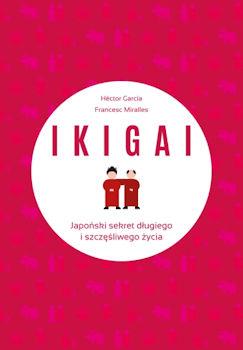 Recenzja książki IKIGAI. Japoński sekret długiego i szczęśliwego życia - Héctor Garcia, Francesc Miralles