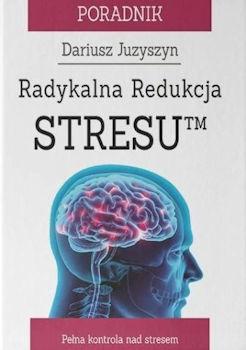 Recenzja książki Radykalna Redukcja Stresu™ - Dariusz Juzyszyn
