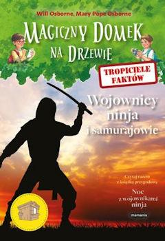 Recenzja książki Tropiciele faktów. Wojownicy ninja i samurajowie - Mary Pope Osborne, Natalie Pope Boyce
