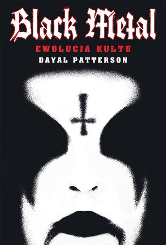 Recenzja książki Black Metal. Ewolucja Kultu - Dayal Patterson