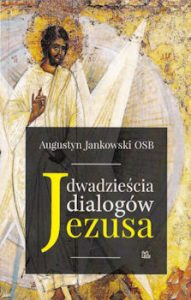 Recenzja książki Dwadzieścia dialogów Jezusa - Augustyn Jankowski OSB