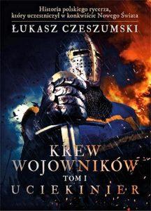Recenzja książki Krew wojowników. Tom I - Uciekinier - Łukasz Czeszumski