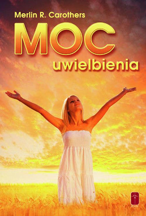 Recenzja książki Moc uwielbienia - Merlin R. Carothers