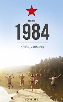 Recenzja książki Mój rok 1984 - Artur M. Golatowski