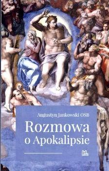 Recenzja książki Rozmowa o Apokalipsie - Augustyn Jankowski OSB