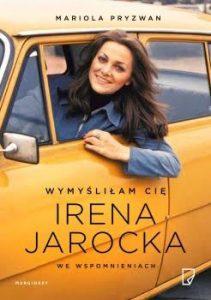 Recenzja książki Wymyśliłam cię. Irena Jarocka we wspomnieniach - Mariola Pryzwan