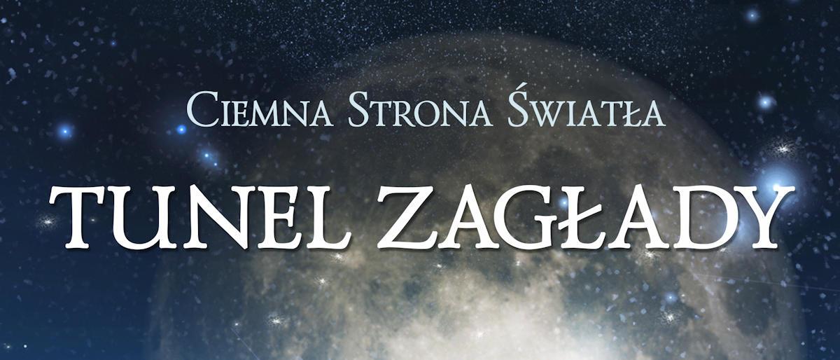 Ciemna strona światła. Tunel Zagłady – patronat MoznaPrzeczytac.pl