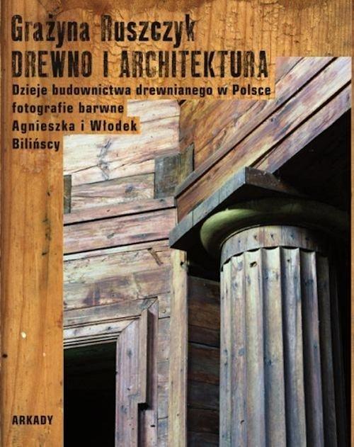 Recenzja książki Drewno i architektura. Dzieje budownictwa drewnianego w Polsce - Grażyna Ruszczyk