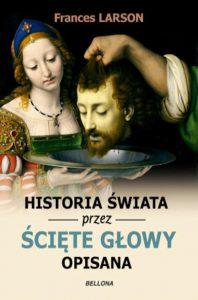 Recenzja książki Historia świata przez ścięte głowy opisana - Frances Larson