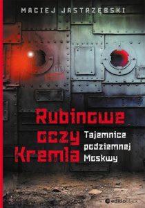 Recenzja książki Rubinowe oczy Kremla. Tajemnice podziemnej Moskwy - Maciej Jarzębski