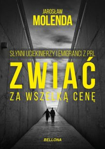 Recenzja książki Zwiać za wszelką cenę. Słynni uciekinierzy i emigranci z PRL - Jarosław Molenda