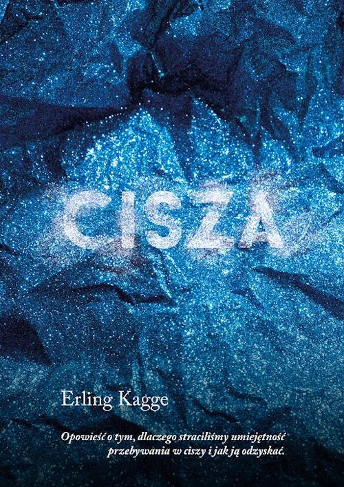 Recenzja książki Cisza. Opowieść o tym, dlaczego straciliśmy umiejętność przebywania w ciszy i jak ją odzyskać - Erling Kagge