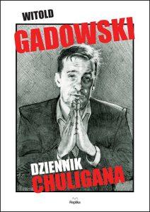 Recenzja książki Dziennik chuligana - Witold Gadowski