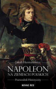 Recenzja książki Napoleon na Ziemiach Polskich - Jakub Hermanowicz