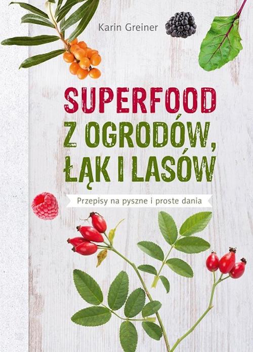 Recenzja książki Superfood z ogrodów, łąk i lasów. Energia i zdrowie z natury - Karin Greiner