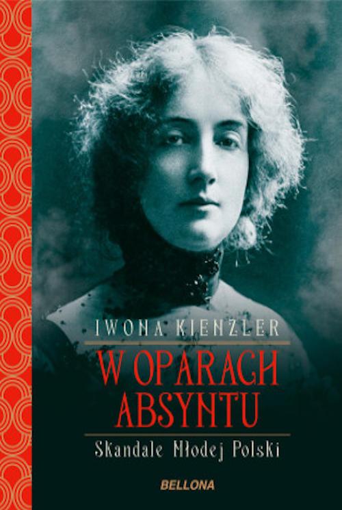 Recenzja książki W oparach absyntu. Skandale Młodej Polski - Iwona Kienzler