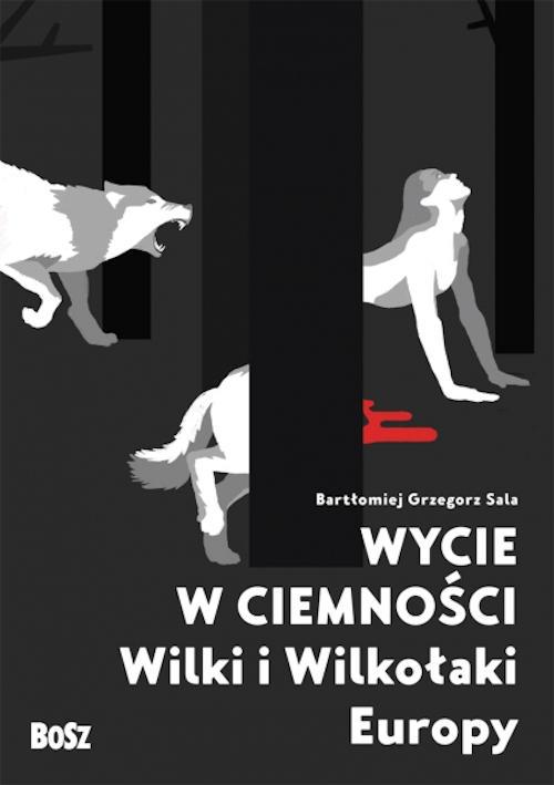 Recenzja książki Wycie w Ciemności. Wilki i Wilkołaki Europy - Bartłomiej Grzegorz Sala