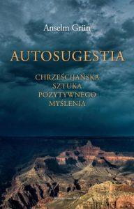 Recenzja książki Autosugestia. Chrześcijańska sztuka pozytywnego myślenia - Anselm Grün