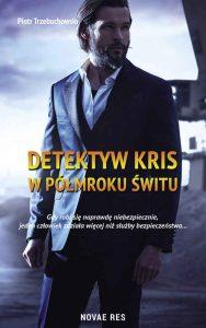 Recenzja książki Detektyw Kris. W półmroku świtu - Piotr Trzebuchowski