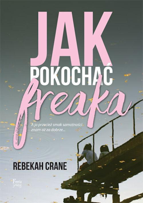 Recenzja książki Jak pokochać freaka - Rebekah Crane