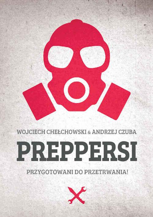 Recenzja książki Preppersi. Przygotowani do przetrwania! - Wojciech Chełchowski, Andrzej Czuba