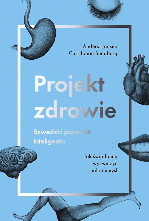 Recenzja książki Projekt zdrowie. Szwedzki poradnik inteligenta - Hansen Anders, Sundberg Carl Johan