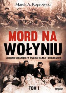 Recenzja książki Mord na Wołyniu. Zbrodnie ukraińskie w świetle relacji i dokumentów. Tom I - Marek A. Koprowski