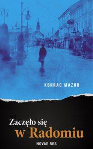 Recenzja książki Zaczęło się w Radomiu - Konrad Mazur