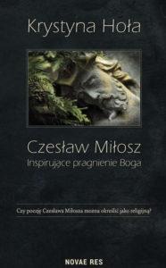 Recenzja książki Czesław Miłosz. Inspirujące pragnienie Boga - Krystyna Hoła