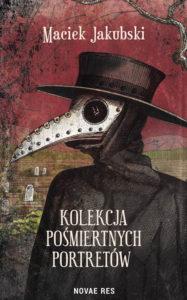 Recenzja książki Kolekcja pośmiertnych portretów - Maciek Jakubski