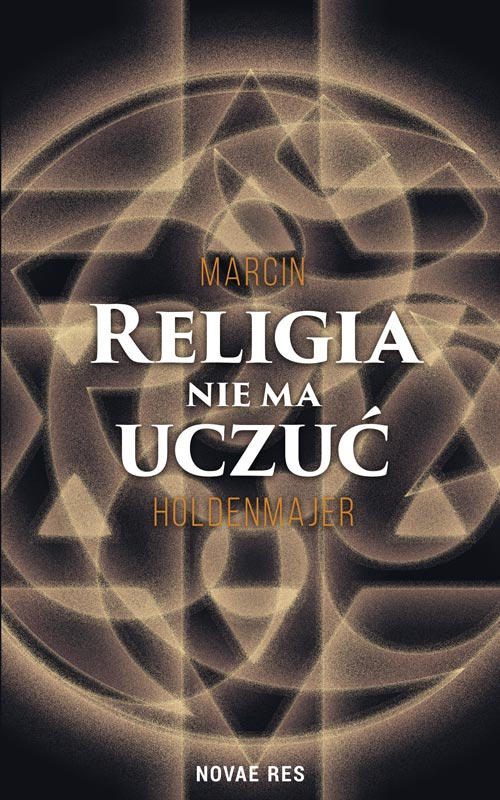Recenzja książki Religia nie ma uczuć - Marcin Holdenmajer