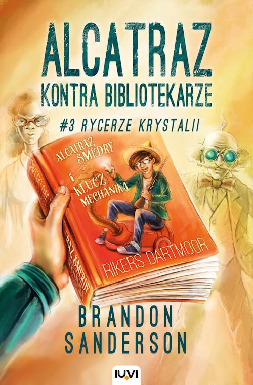 Recenzja książki Alcatraz kontra bibliotekarze. Tom 3. Rycerze Krystalii - Brandon Sanderson