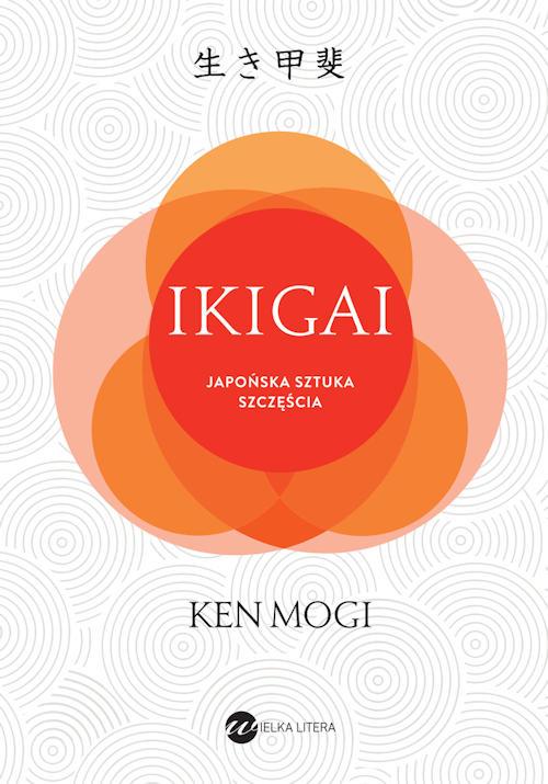 IKIGAI. Japońska sztuka szczęścia - Ken Mogi