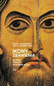 Recenzja książki Ikony Zbawienia. Słowo, światło, kontemplacja - Nadia Miazhevich, Jan P. Strumiłowski OCist