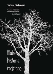 Recenzja książki Małe historie rodzinne - Tomasz Białkowski