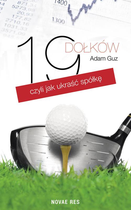 Recenzja książki 19 dołków, czyli jak ukraść spółkę - Adam Guz