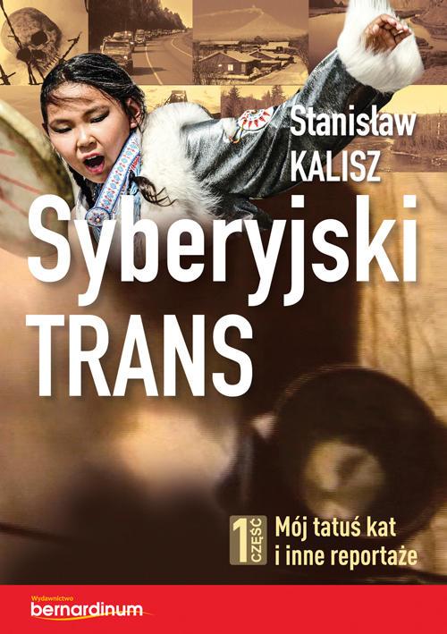 Recenzja książki Syberyjski trans. Część 1 Mój tatuś kat i inne reportaże - Stanisław Kalisz