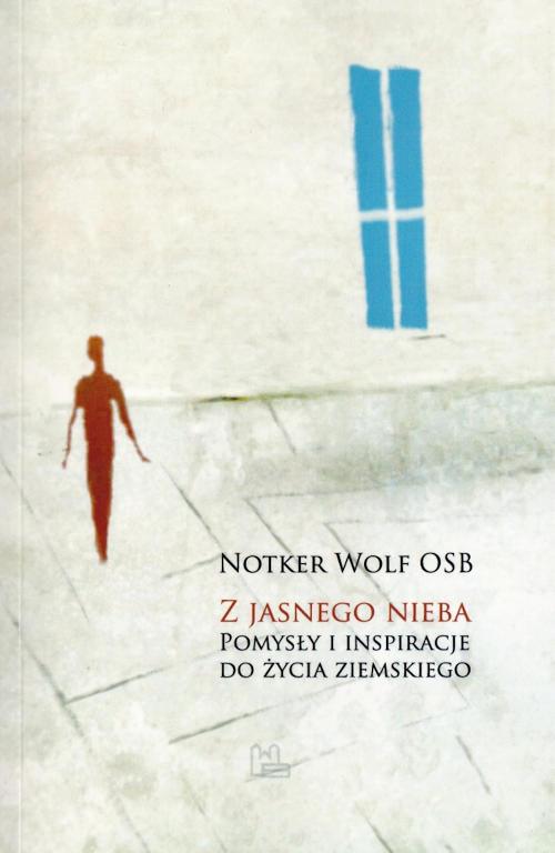 Recenzja książki Z jasnego nieba. Pomysły i inspiracje do życia ziemskiego - Notker Wolf OSB