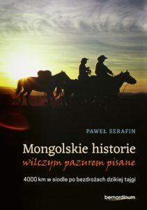 Recenzja książki Mongolskie historie wilczym pazurem pisane. 4000 km w siodle po bezdrożach dzikiej tajgi - Paweł Serafin