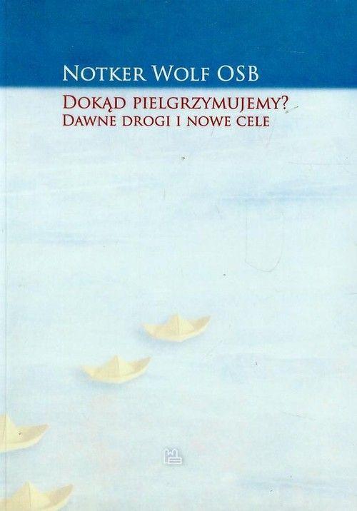 Recenzja książki Dokąd pielgrzymujemy? Dawne drogi i nowe cele - Notker Wolf OSB