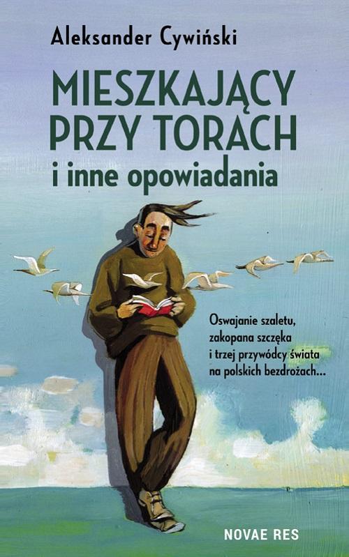 Recenzja książki Mieszkający Przy Torach i Inne Opowiadania - Aleksander Cywiński