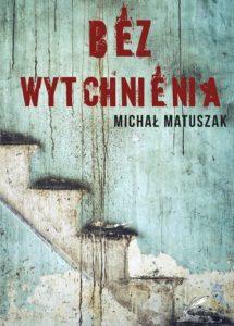 Recenzja książki Bez wytchnienia - Michał Matuszak