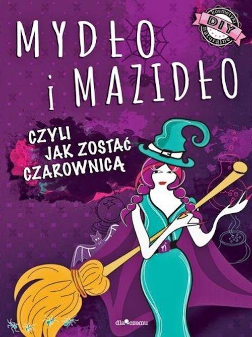 Recenzja książki Mydło i mazidło, czyli jak zostać czarownicą - Anna Maria Januszczyk, Joanna Kłak