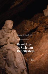 Recenzja książki Rekolekcje ze Świętym Benedyktem - Tomasz M. Dąbek OSB